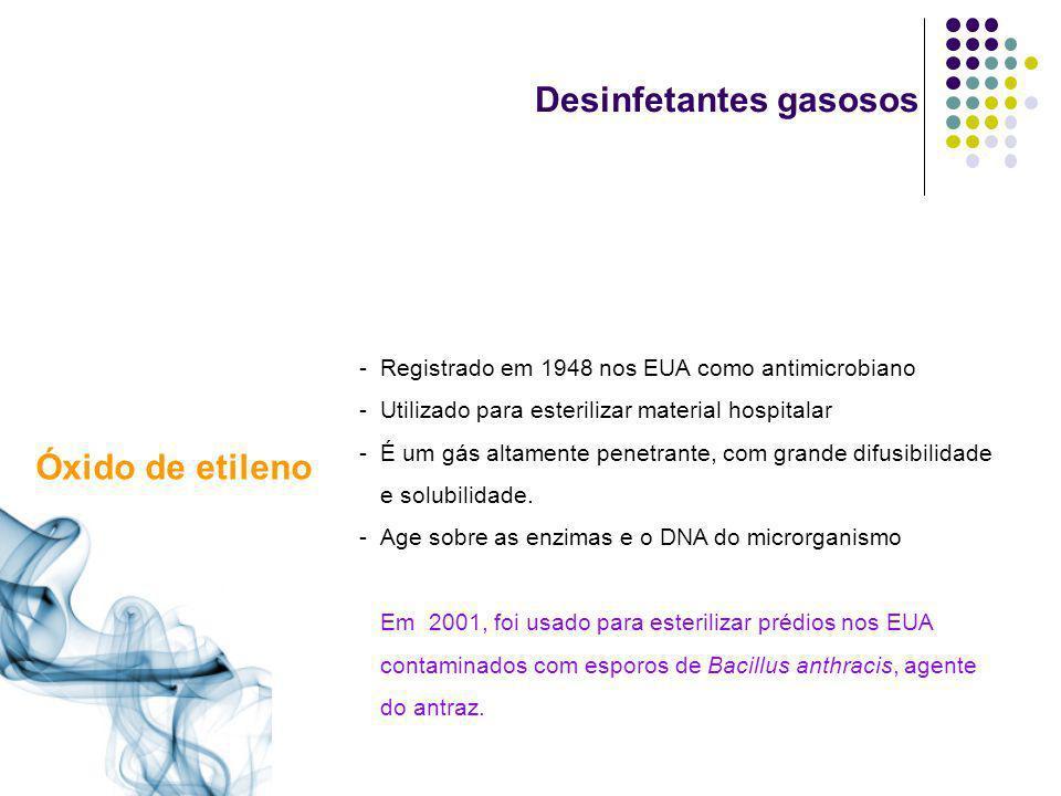 Desinfetantes gasosos Óxido de etileno - Registrado em 1948 nos EUA como antimicrobiano -Utilizado para esterilizar material hospitalar -É um gás alta