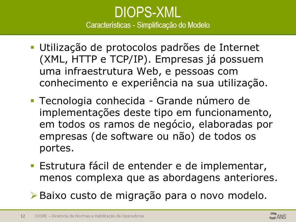 DIOPE – Diretoria de Normas e Habilitação de Operadoras12 DIOPS-XML Características - Simplificação do Modelo Utilização de protocolos padrões de Inte