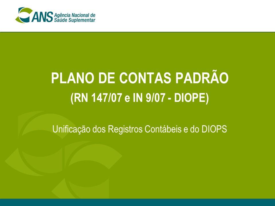 PLANO DE CONTAS PADRÃO (RN 147/07 e IN 9/07 - DIOPE) Unificação dos Registros Contábeis e do DIOPS