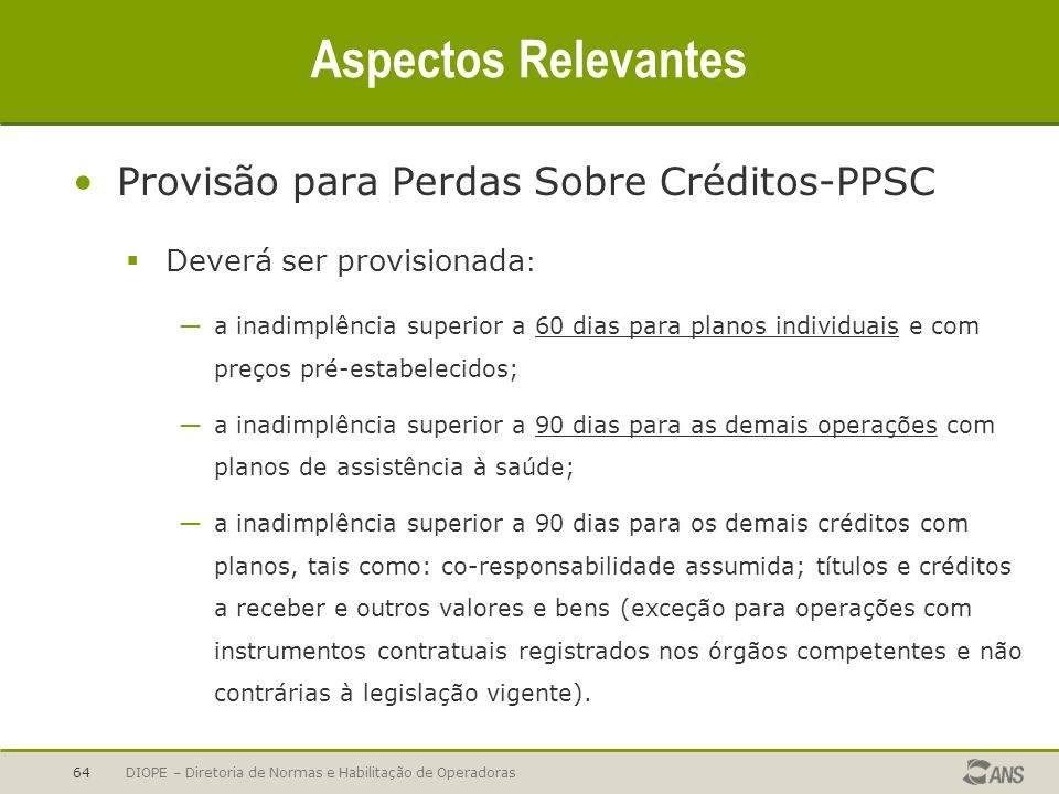 DIOPE – Diretoria de Normas e Habilitação de Operadoras64 Aspectos Relevantes Provisão para Perdas Sobre Créditos-PPSC Deverá ser provisionada : a ina
