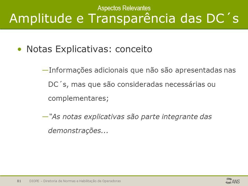 DIOPE – Diretoria de Normas e Habilitação de Operadoras81 Aspectos Relevantes Amplitude e Transparência das DC´s Notas Explicativas: conceito Informaç
