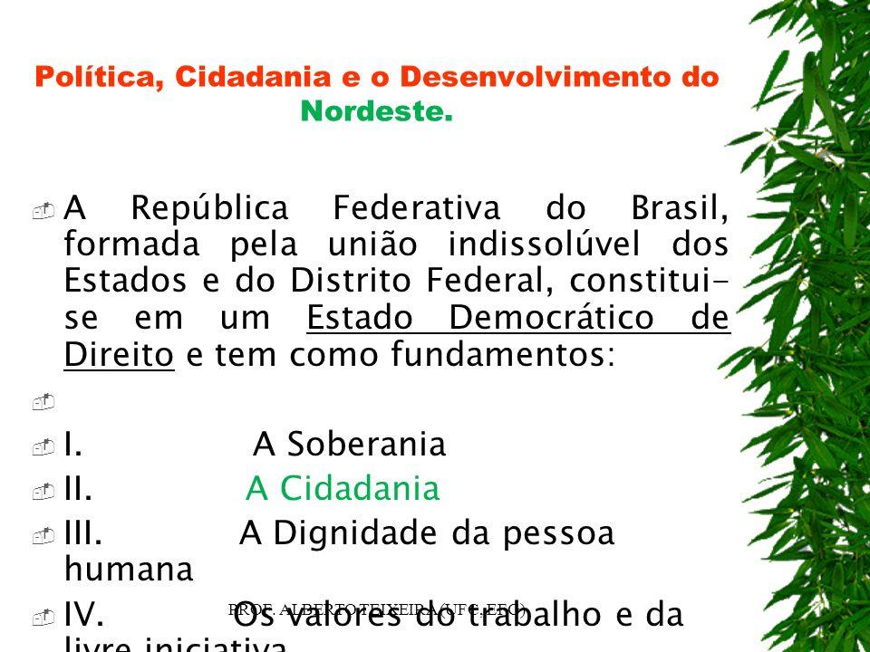 Política, Cidadania e o Desenvolvimento do Nordeste. A República Federativa do Brasil, formada pela união indissolúvel dos Estados e do Distrito Feder