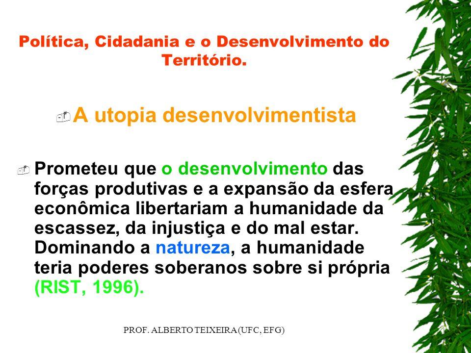 Política, Cidadania e o Desenvolvimento do Território. A utopia desenvolvimentista Prometeu que o desenvolvimento das forças produtivas e a expansão d