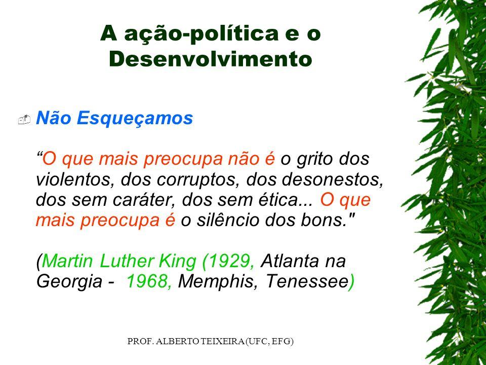 A ação-política e o Desenvolvimento Não EsqueçamosO que mais preocupa não é o grito dos violentos, dos corruptos, dos desonestos, dos sem caráter, dos