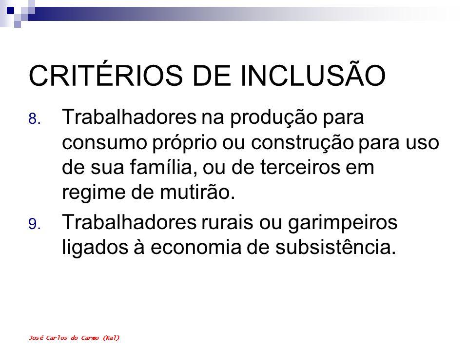José Carlos do Carmo (Kal) CRITÉRIOS DE INCLUSÃO 8. Trabalhadores na produção para consumo próprio ou construção para uso de sua família, ou de tercei