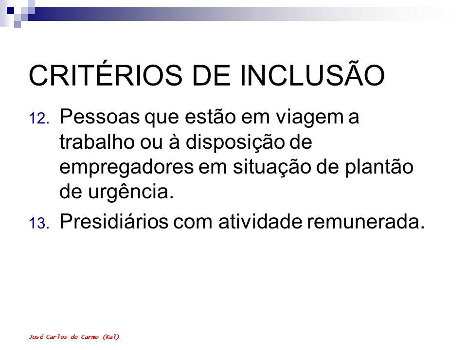 José Carlos do Carmo (Kal) CRITÉRIOS DE INCLUSÃO 12. Pessoas que estão em viagem a trabalho ou à disposição de empregadores em situação de plantão de
