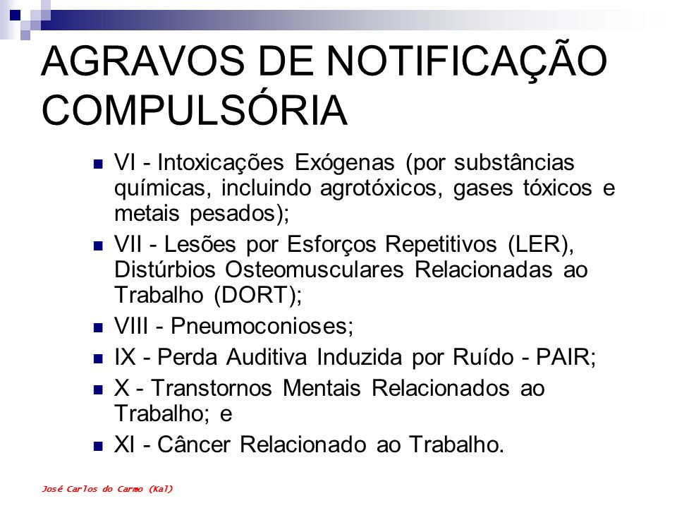 José Carlos do Carmo (Kal) AGRAVOS DE NOTIFICAÇÃO COMPULSÓRIA VI - Intoxicações Exógenas (por substâncias químicas, incluindo agrotóxicos, gases tóxic