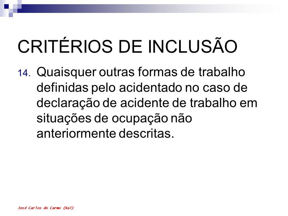 José Carlos do Carmo (Kal) CRITÉRIOS DE INCLUSÃO 14. Quaisquer outras formas de trabalho definidas pelo acidentado no caso de declaração de acidente d