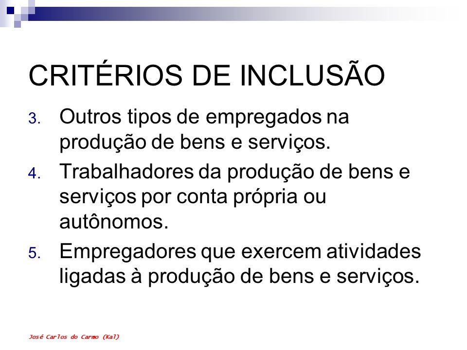 José Carlos do Carmo (Kal) CRITÉRIOS DE INCLUSÃO 3. Outros tipos de empregados na produção de bens e serviços. 4. Trabalhadores da produção de bens e