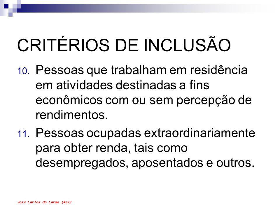 José Carlos do Carmo (Kal) CRITÉRIOS DE INCLUSÃO 10. Pessoas que trabalham em residência em atividades destinadas a fins econômicos com ou sem percepç