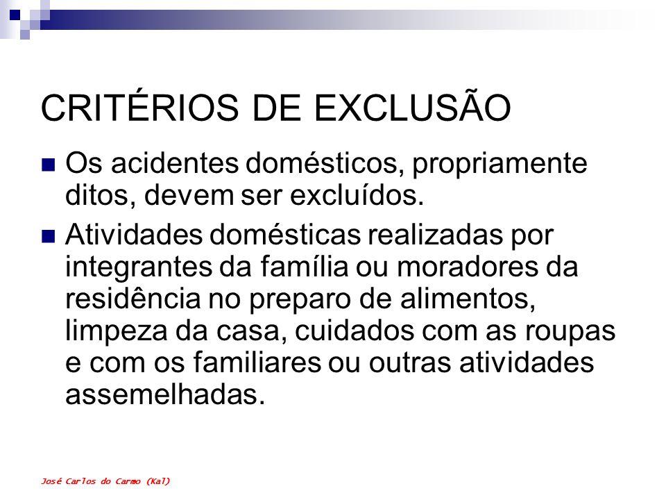 José Carlos do Carmo (Kal) CRITÉRIOS DE EXCLUSÃO Os acidentes domésticos, propriamente ditos, devem ser excluídos. Atividades domésticas realizadas po