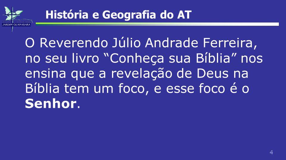 4 História e Geografia do AT O Reverendo Júlio Andrade Ferreira, no seu livro Conheça sua Bíblia nos ensina que a revelação de Deus na Bíblia tem um f