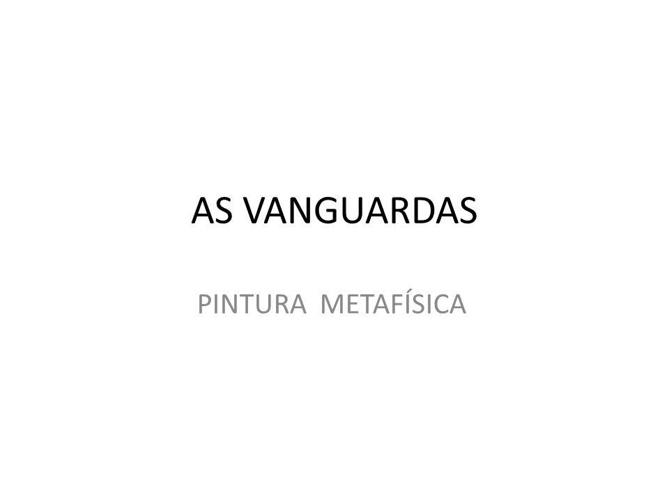 AS VANGUARDAS PINTURA METAFÍSICA