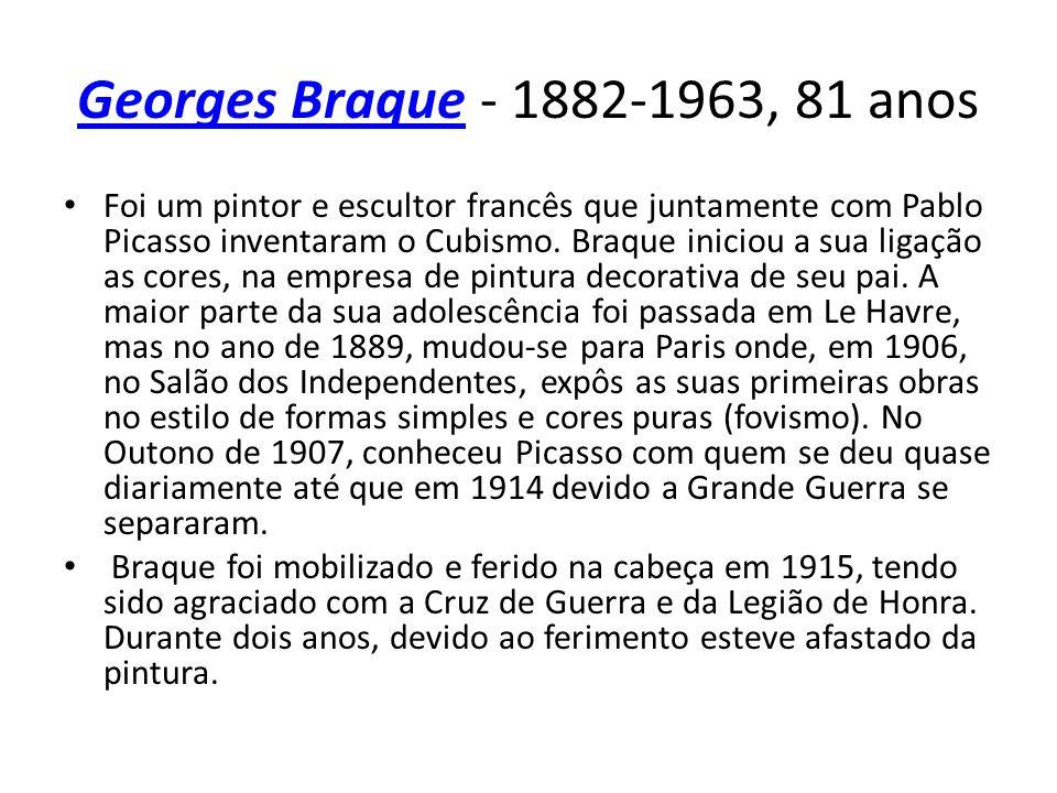 Georges BraqueGeorges Braque - 1882-1963, 81 anos Foi um pintor e escultor francês que juntamente com Pablo Picasso inventaram o Cubismo. Braque inici