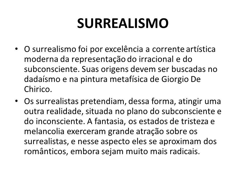 SURREALISMO O surrealismo foi por excelência a corrente artística moderna da representação do irracional e do subconsciente. Suas origens devem ser bu