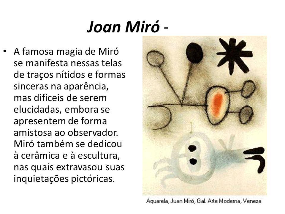 Joan Miró - A famosa magia de Miró se manifesta nessas telas de traços nítidos e formas sinceras na aparência, mas difíceis de serem elucidadas, embor