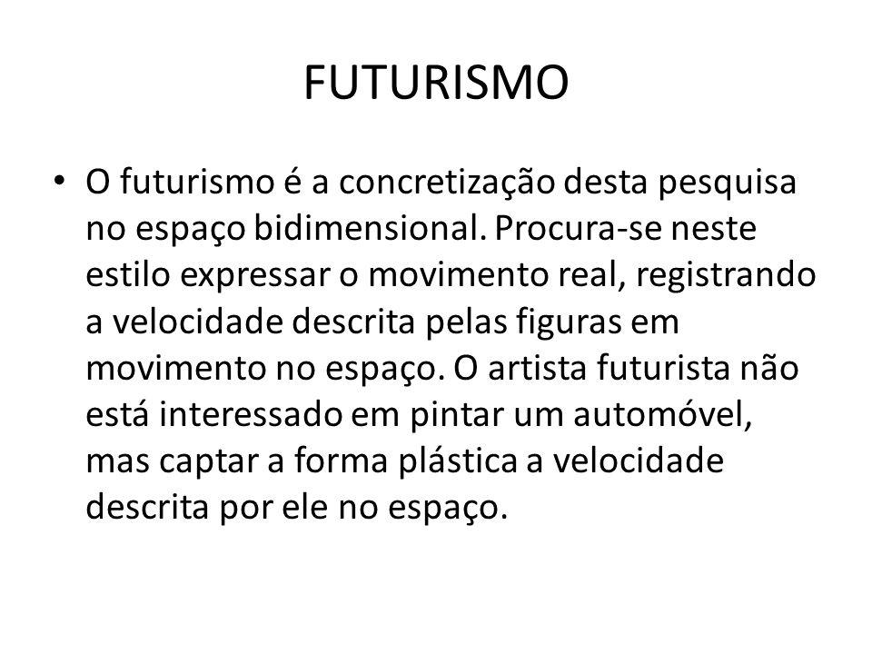 FUTURISMO O futurismo é a concretização desta pesquisa no espaço bidimensional. Procura-se neste estilo expressar o movimento real, registrando a velo