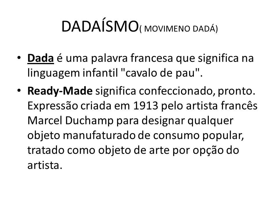 DADAÍSMO ( MOVIMENO DADÁ) Dada é uma palavra francesa que significa na linguagem infantil