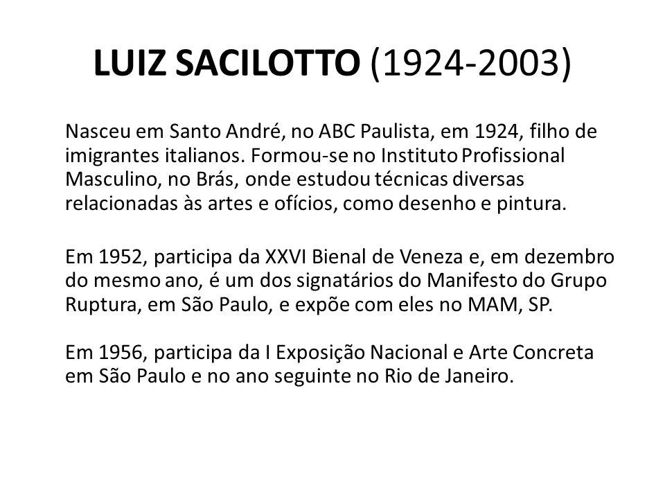 LUIZ SACILOTTO (1924-2003) Nasceu em Santo André, no ABC Paulista, em 1924, filho de imigrantes italianos. Formou-se no Instituto Profissional Masculi