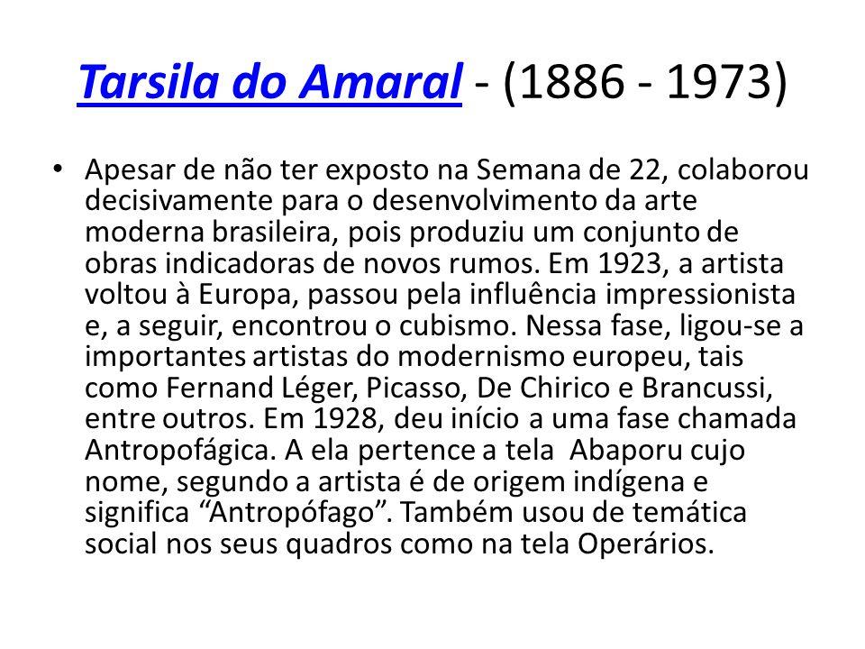 Tarsila do AmaralTarsila do Amaral - (1886 - 1973) Apesar de não ter exposto na Semana de 22, colaborou decisivamente para o desenvolvimento da arte m
