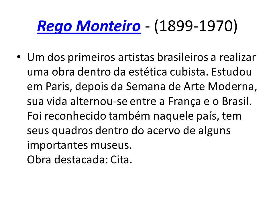 Rego MonteiroRego Monteiro - (1899-1970) Um dos primeiros artistas brasileiros a realizar uma obra dentro da estética cubista. Estudou em Paris, depoi