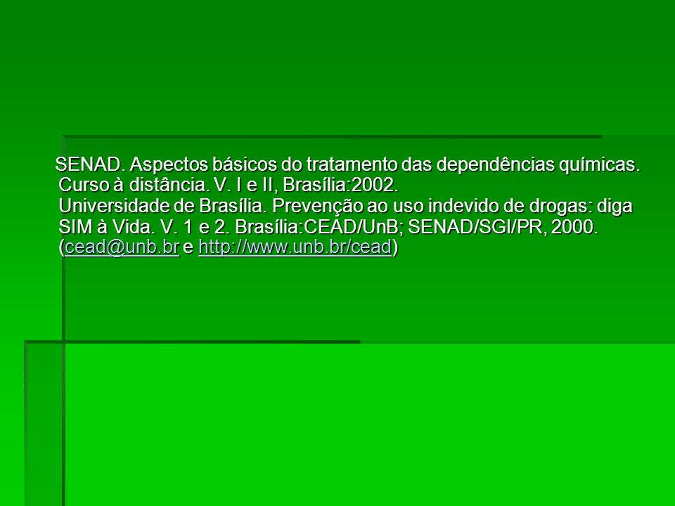 SENAD. Aspectos básicos do tratamento das dependências químicas. Curso à distância. V. I e II, Brasília:2002. Universidade de Brasília. Prevenção ao u
