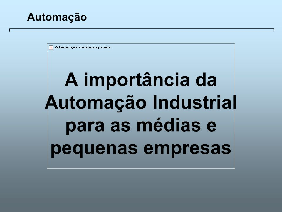 Universidade Católica de GoiásFevereiro/2003 1 A importância da Automação Industrial para as médias e pequenas empresas Automação