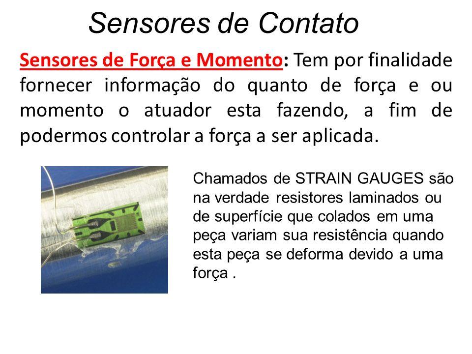 Sensores de Contato Sensores de Força e Momento: Tem por finalidade fornecer informação do quanto de força e ou momento o atuador esta fazendo, a fim