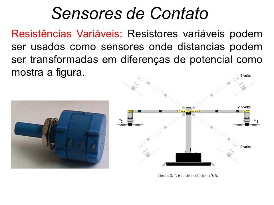 Sensores de Contato Resistências Variáveis: Resistores variáveis podem ser usados como sensores onde distancias podem ser transformadas em diferenças