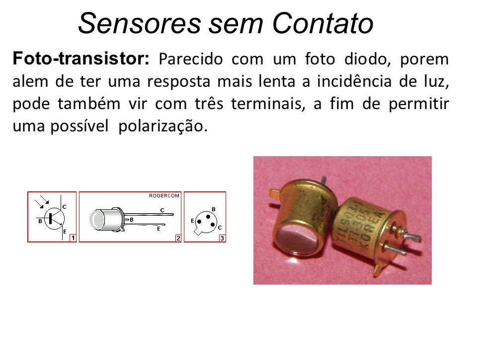 Sensores sem Contato Foto-transistor: Parecido com um foto diodo, porem alem de ter uma resposta mais lenta a incidência de luz, pode também vir com t