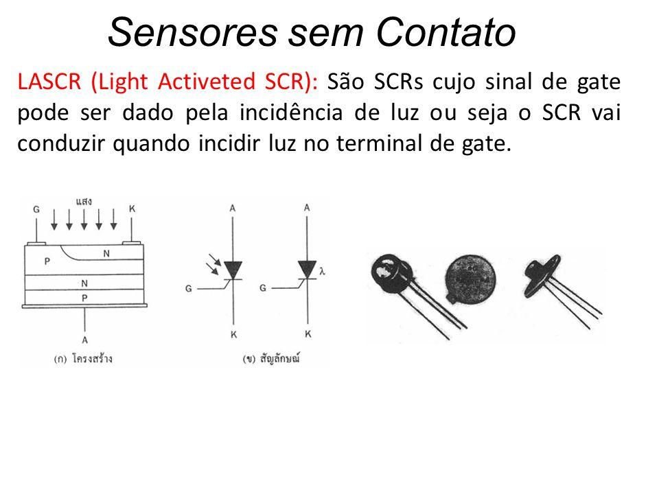 Sensores sem Contato LASCR (Light Activeted SCR): São SCRs cujo sinal de gate pode ser dado pela incidência de luz ou seja o SCR vai conduzir quando i