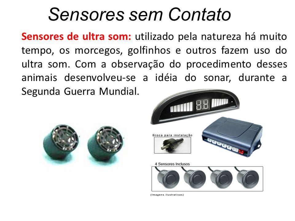 Sensores sem Contato Sensores de ultra som: utilizado pela natureza há muito tempo, os morcegos, golfinhos e outros fazem uso do ultra som. Com a obse