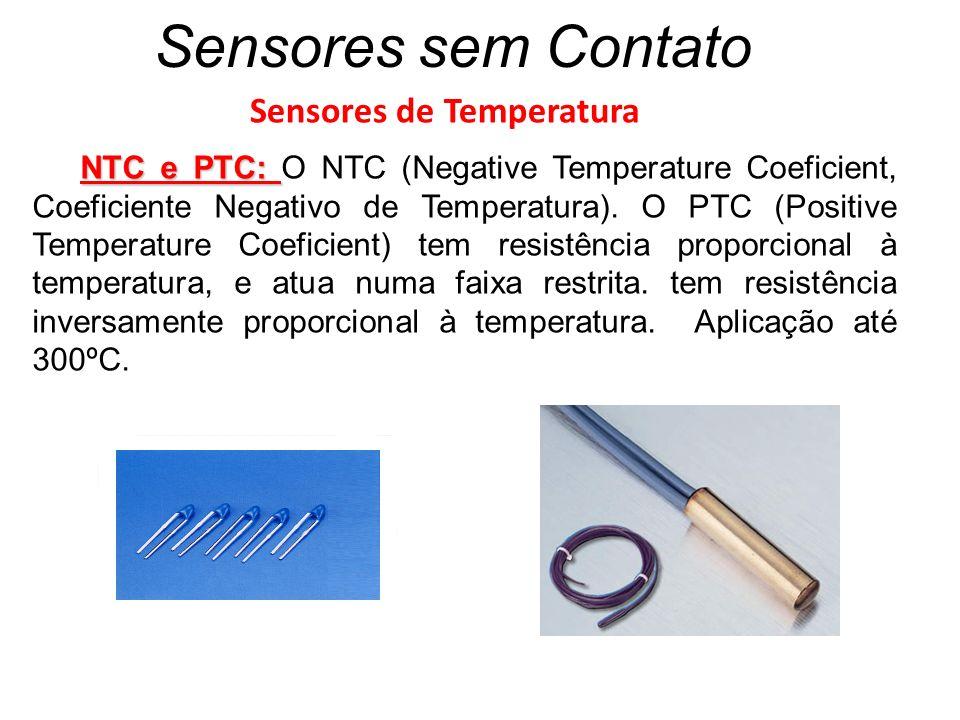 Sensores sem Contato Sensores de Temperatura NTC e PTC: NTC e PTC: O NTC (Negative Temperature Coeficient, Coeficiente Negativo de Temperatura). O PTC
