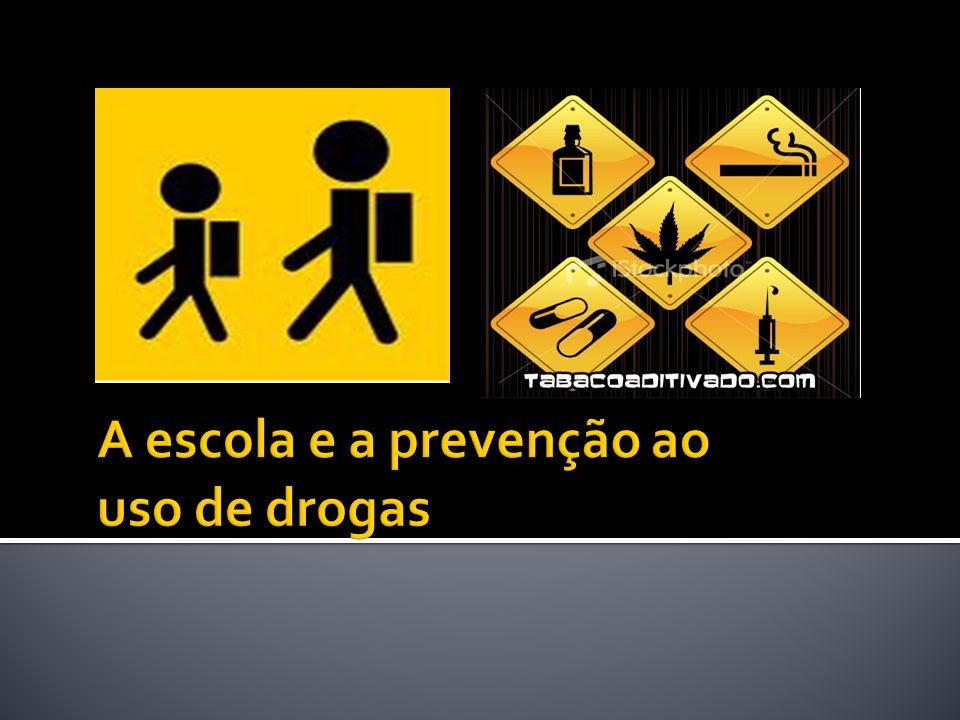 É preciso porém estar consciente que existem entre os alunos aqueles que já apresentam problemas com uso de drogas.