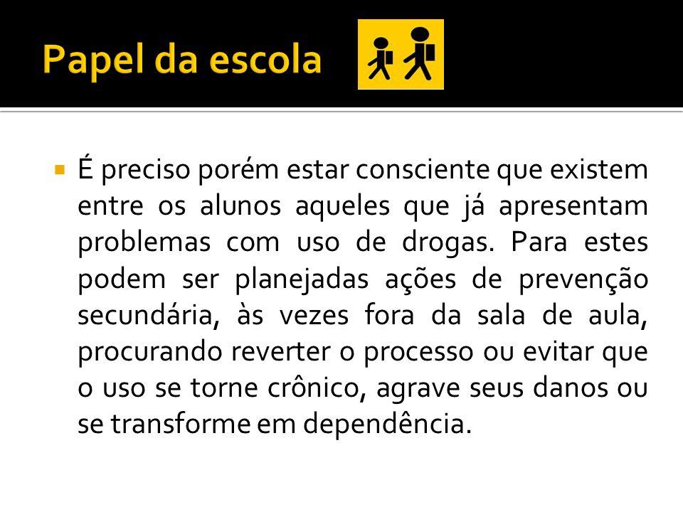 É preciso porém estar consciente que existem entre os alunos aqueles que já apresentam problemas com uso de drogas. Para estes podem ser planejadas aç