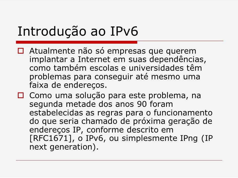 Endereçamento Endereços IPv4 possuem 32 bits de tamanho, enquanto endereços IPv6 possuem 128 bits.