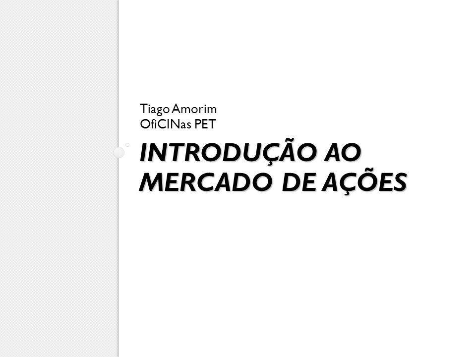 INTRODUÇÃO AO MERCADO DE AÇÕES Tiago Amorim OfiCINas PET