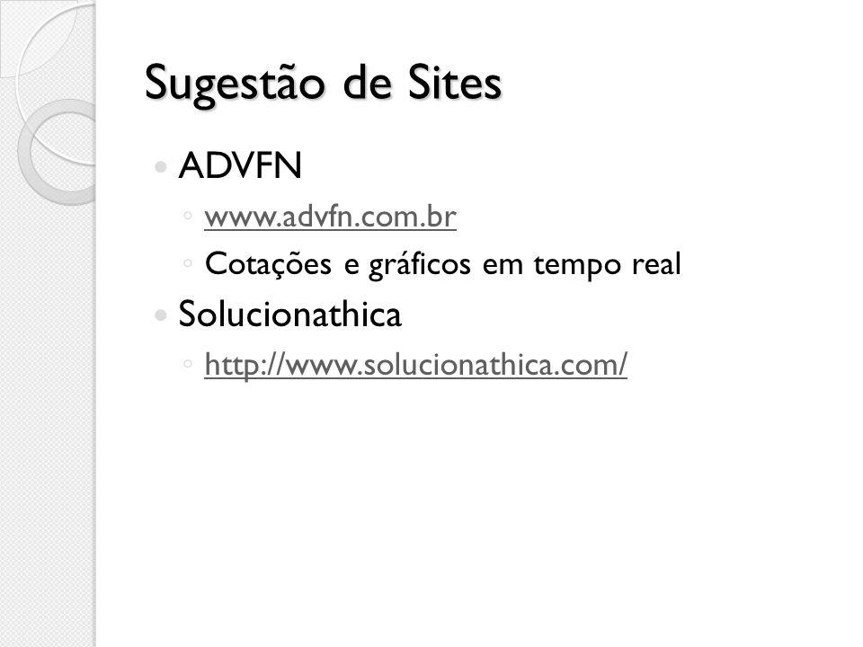 Sugestão de Sites ADVFN www.advfn.com.br Cotações e gráficos em tempo real Solucionathica http://www.solucionathica.com/