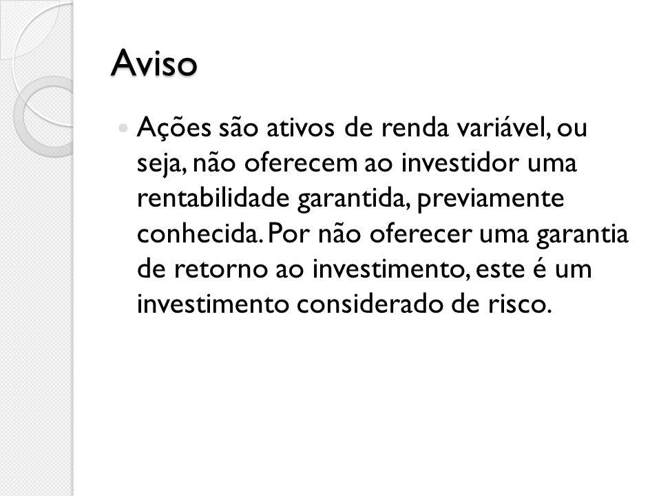 Aviso Ações são ativos de renda variável, ou seja, não oferecem ao investidor uma rentabilidade garantida, previamente conhecida.