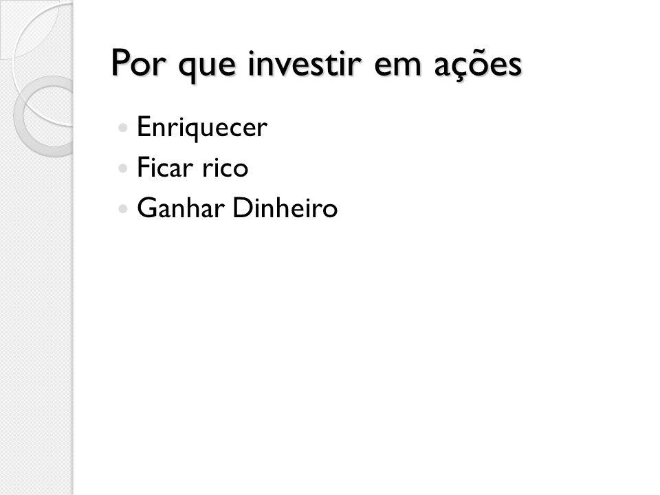 Por que investir em ações Enriquecer Ficar rico Ganhar Dinheiro