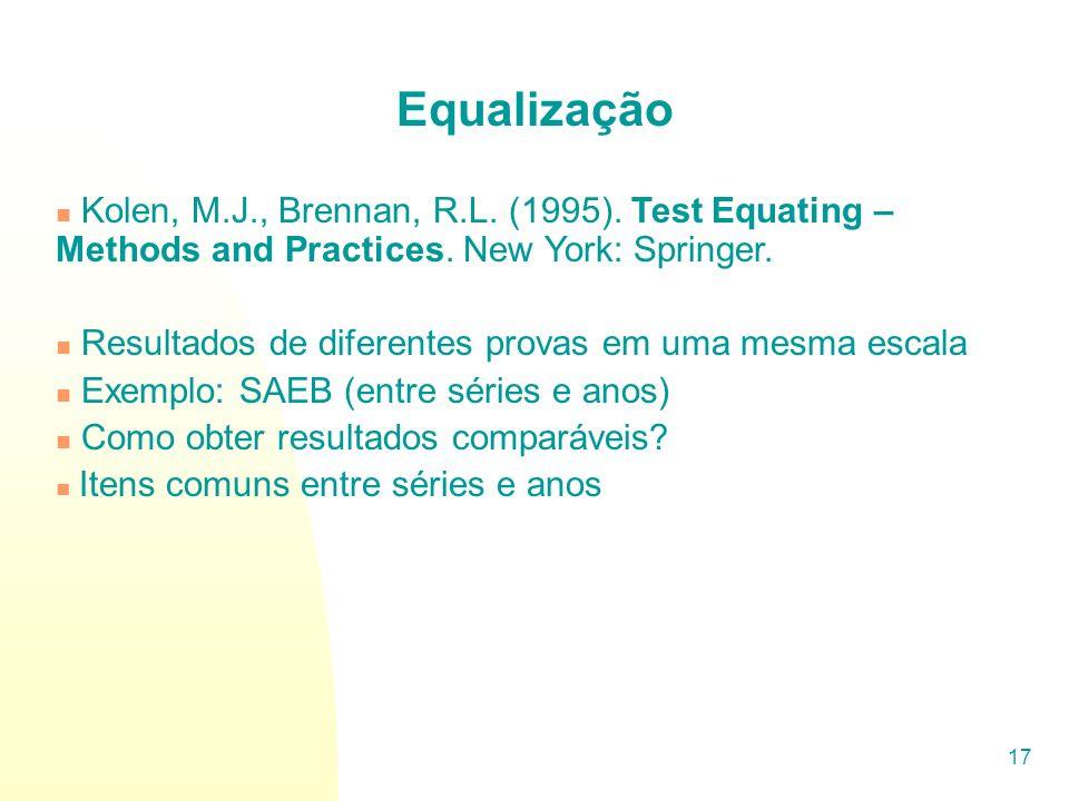 17 Equalização Kolen, M.J., Brennan, R.L. (1995). Test Equating – Methods and Practices. New York: Springer. Resultados de diferentes provas em uma me