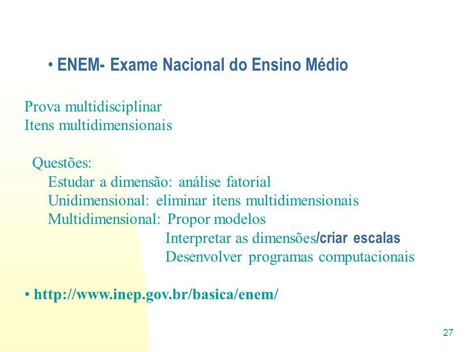 27 ENEM- Exame Nacional do Ensino Médio Prova multidisciplinar Itens multidimensionais Questões: Estudar a dimensão: análise fatorial Unidimensional: