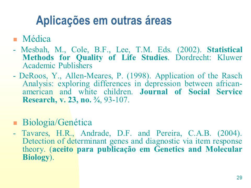 29 Aplicações em outras áreas Médica - Mesbah, M., Cole, B.F., Lee, T.M. Eds. (2002). Statistical Methods for Quality of Life Studies. Dordrecht: Kluw