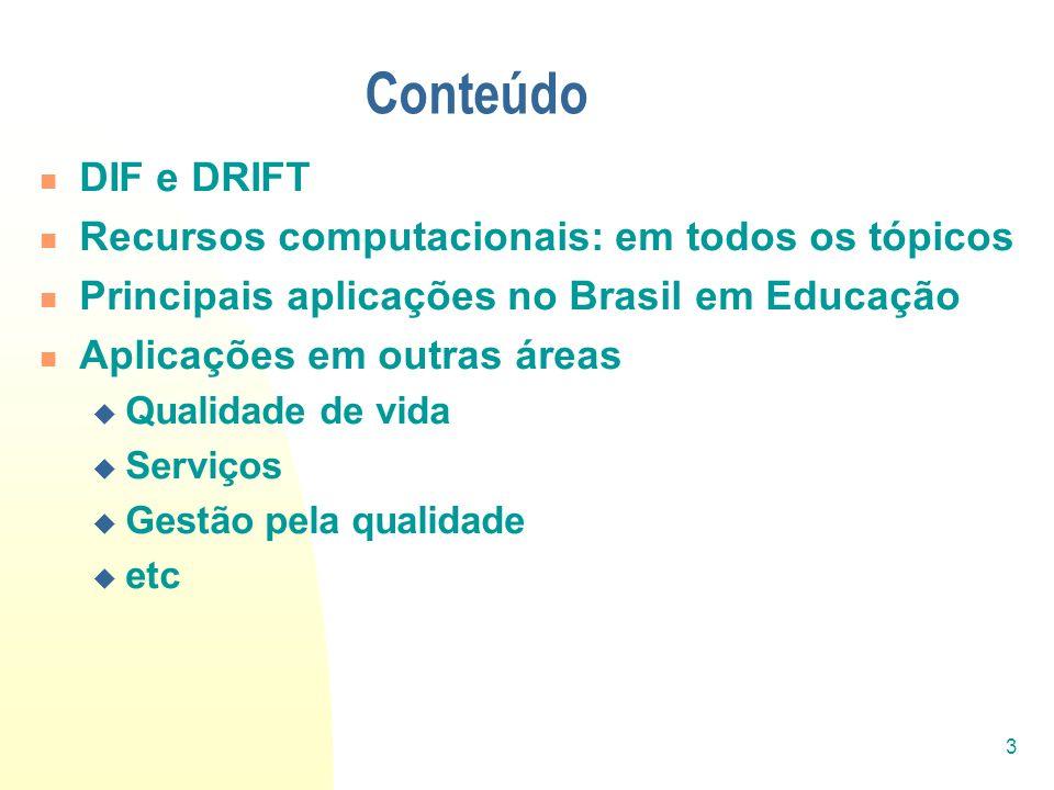 3 Conteúdo DIF e DRIFT Recursos computacionais: em todos os tópicos Principais aplicações no Brasil em Educação Aplicações em outras áreas Qualidade d