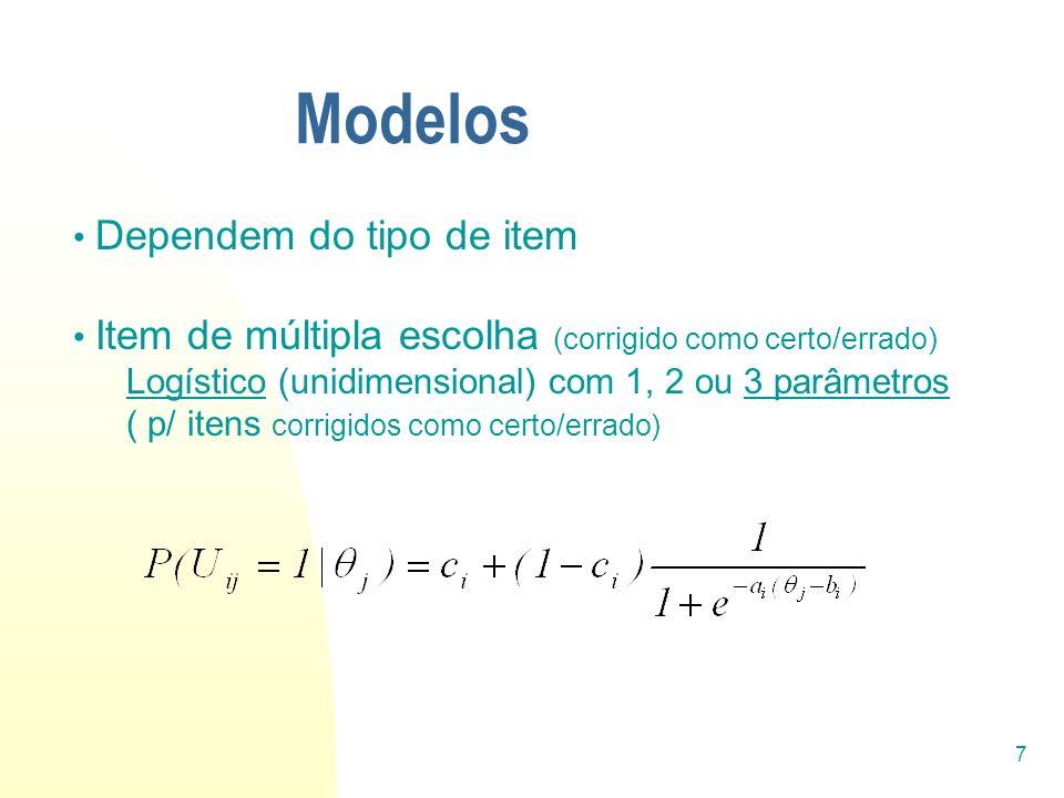 7 Modelos Dependem do tipo de item Item de múltipla escolha (corrigido como certo/errado) Logístico (unidimensional) com 1, 2 ou 3 parâmetros ( p/ ite