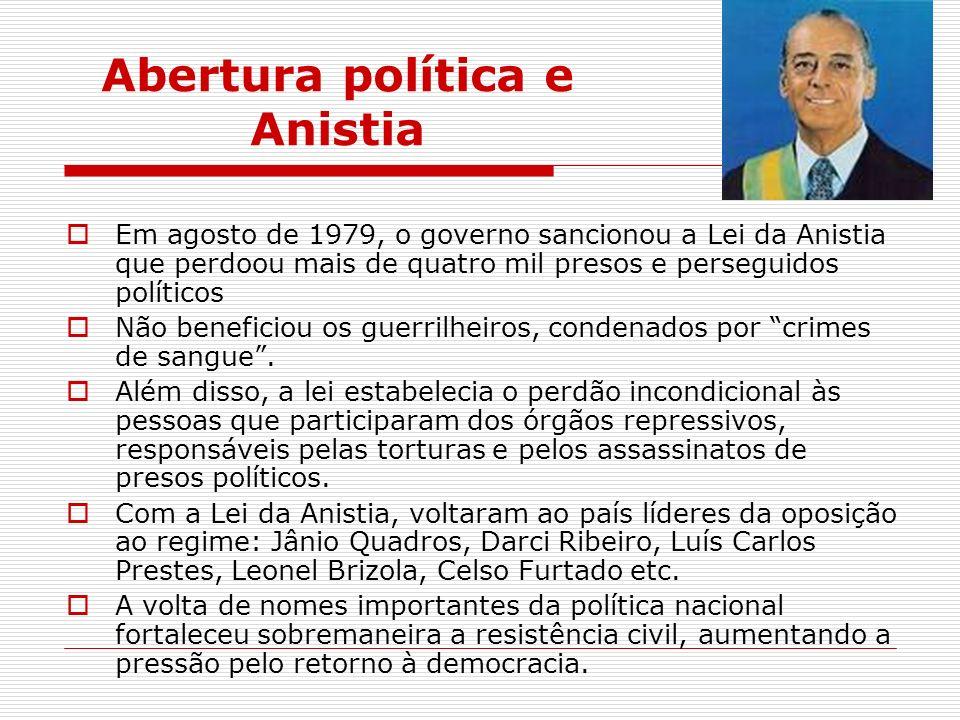 Abertura política e Anistia Em agosto de 1979, o governo sancionou a Lei da Anistia que perdoou mais de quatro mil presos e perseguidos políticos Não