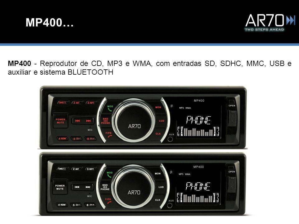 MP400… MP400 - Reprodutor de CD, MP3 e WMA, com entradas SD, SDHC, MMC, USB e auxiliar e sistema BLUETOOTH