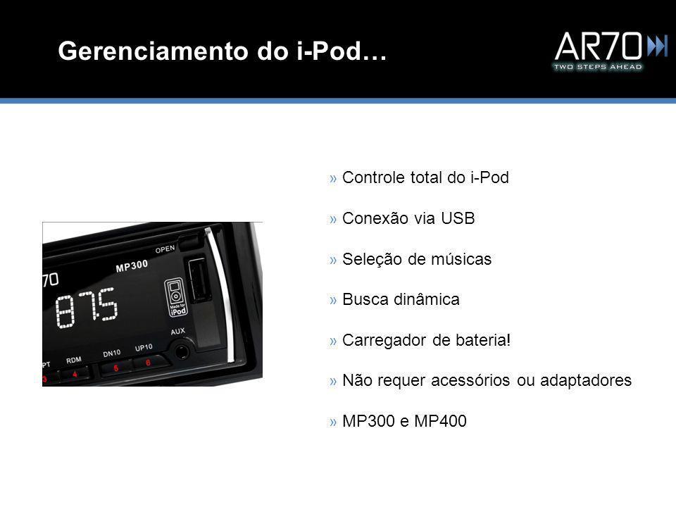 » Controle total do i-Pod » Conexão via USB » Seleção de músicas » Busca dinâmica » Carregador de bateria.