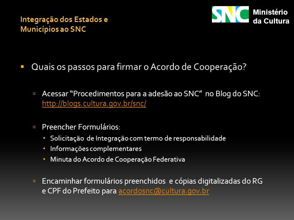 Quais os passos para firmar o Acordo de Cooperação? Acessar Procedimentos para a adesão ao SNC no Blog do SNC: http://blogs.cultura.gov.br/snc/ http:/