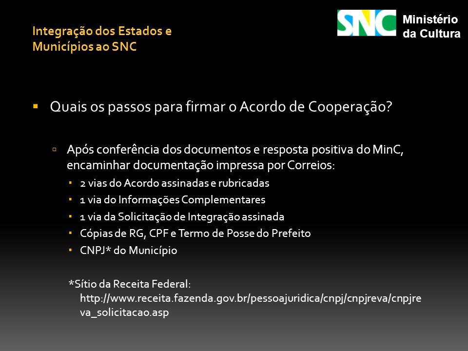Quais os passos para firmar o Acordo de Cooperação? Após conferência dos documentos e resposta positiva do MinC, encaminhar documentação impressa por